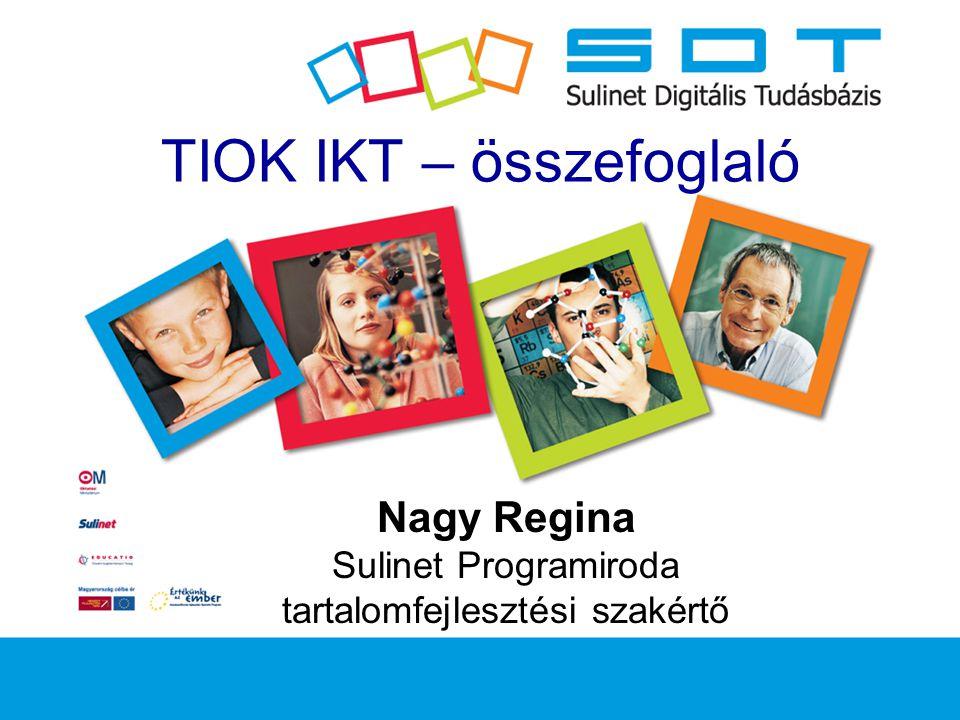 TIOK IKT – összefoglaló Nagy Regina Sulinet Programiroda tartalomfejlesztési szakértő