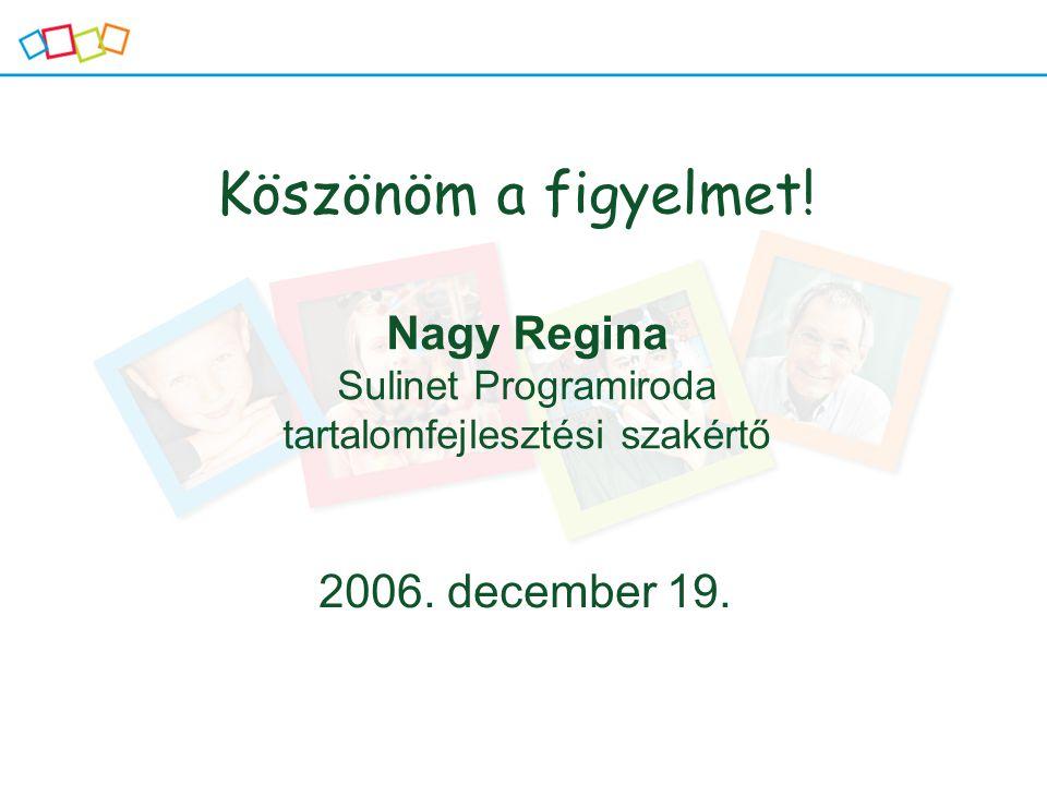 Köszönöm a figyelmet! 2006. december 19. Nagy Regina Sulinet Programiroda tartalomfejlesztési szakértő