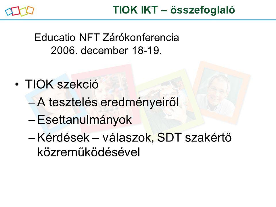 TIOK szekció –A tesztelés eredményeiről –Esettanulmányok –Kérdések – válaszok, SDT szakértő közreműködésével TIOK IKT – összefoglaló Educatio NFT Záró