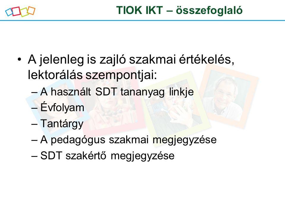 A jelenleg is zajló szakmai értékelés, lektorálás szempontjai: –A használt SDT tananyag linkje –Évfolyam –Tantárgy –A pedagógus szakmai megjegyzése –SDT szakértő megjegyzése TIOK IKT – összefoglaló