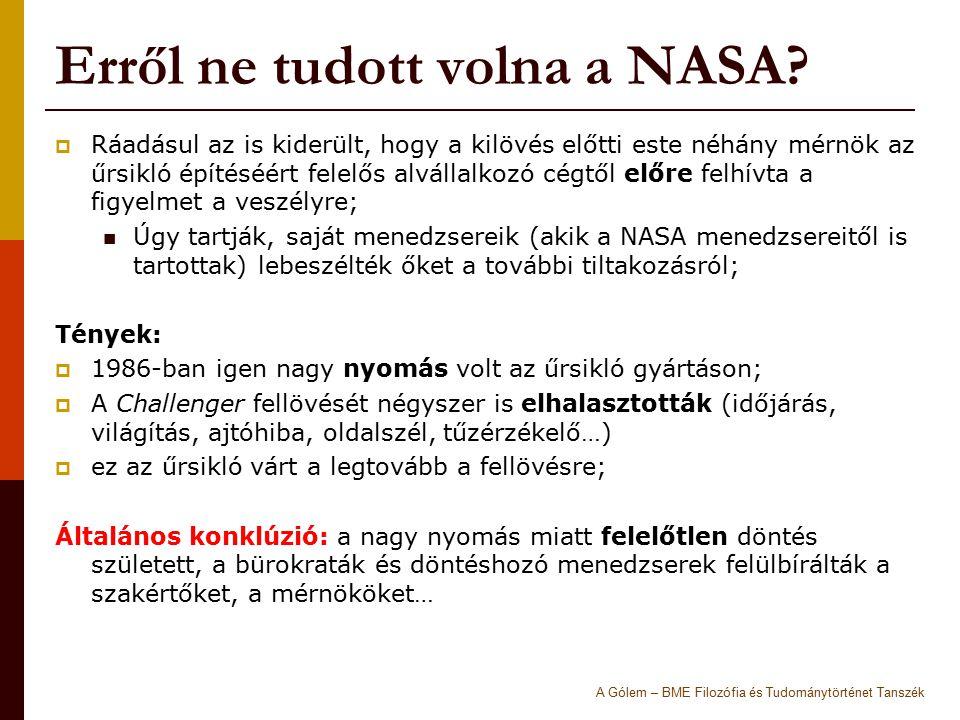 Erről ne tudott volna a NASA?  Ráadásul az is kiderült, hogy a kilövés előtti este néhány mérnök az űrsikló építéséért felelős alvállalkozó cégtől el