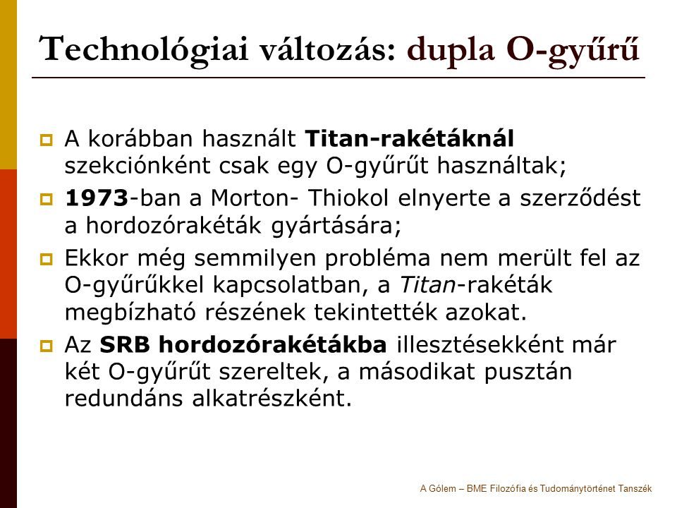 Technológiai változás: dupla O-gyűrű  A korábban használt Titan-rakétáknál szekciónként csak egy O-gyűrűt használtak;  1973-ban a Morton- Thiokol el