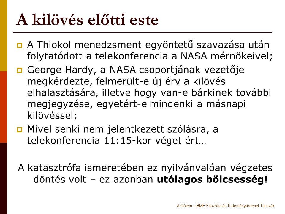 A kilövés előtti este  A Thiokol menedzsment egyöntetű szavazása után folytatódott a telekonferencia a NASA mérnökeivel;  George Hardy, a NASA csopo
