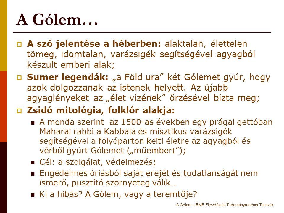 A Gólem…  A szó jelentése a héberben: alaktalan, élettelen tömeg, idomtalan, varázsigék segítségével agyagból készült emberi alak;  Sumer legendák: