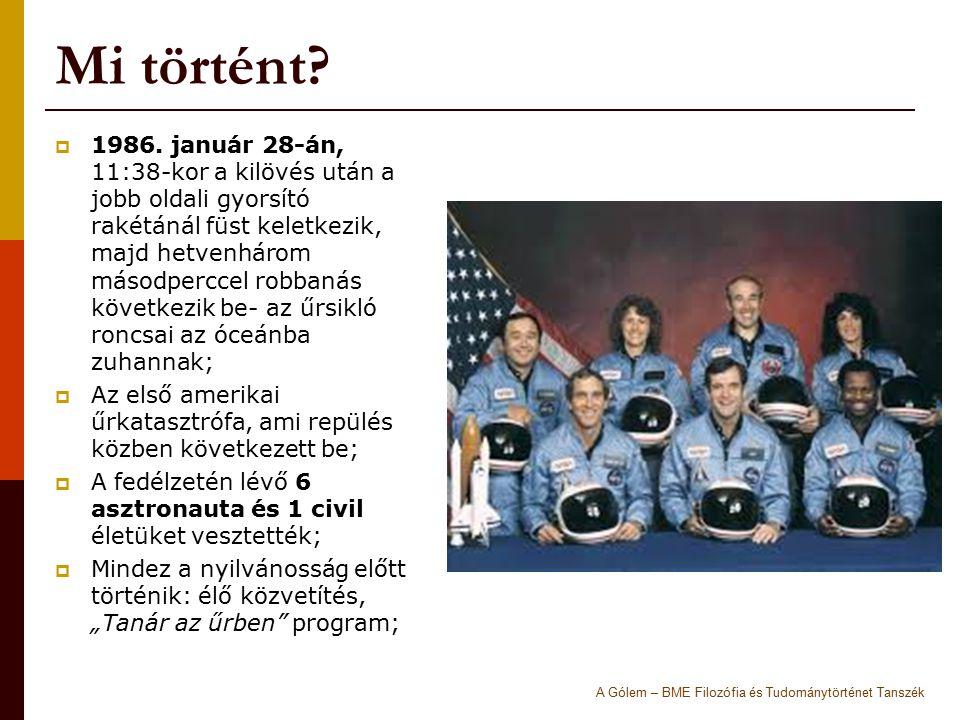 Mi történt?  1986. január 28-án, 11:38-kor a kilövés után a jobb oldali gyorsító rakétánál füst keletkezik, majd hetvenhárom másodperccel robbanás kö