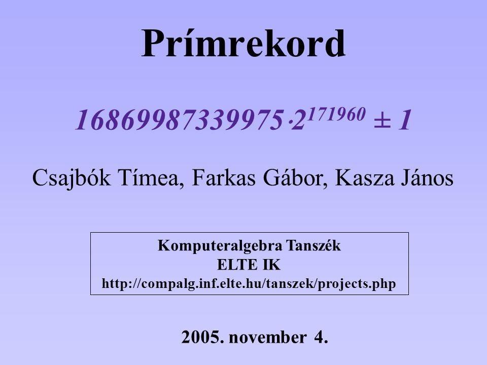 Prímrekord Csajbók Tímea, Farkas Gábor, Kasza János Komputeralgebra Tanszék ELTE IK http://compalg.inf.elte.hu/tanszek/projects.php 2005.