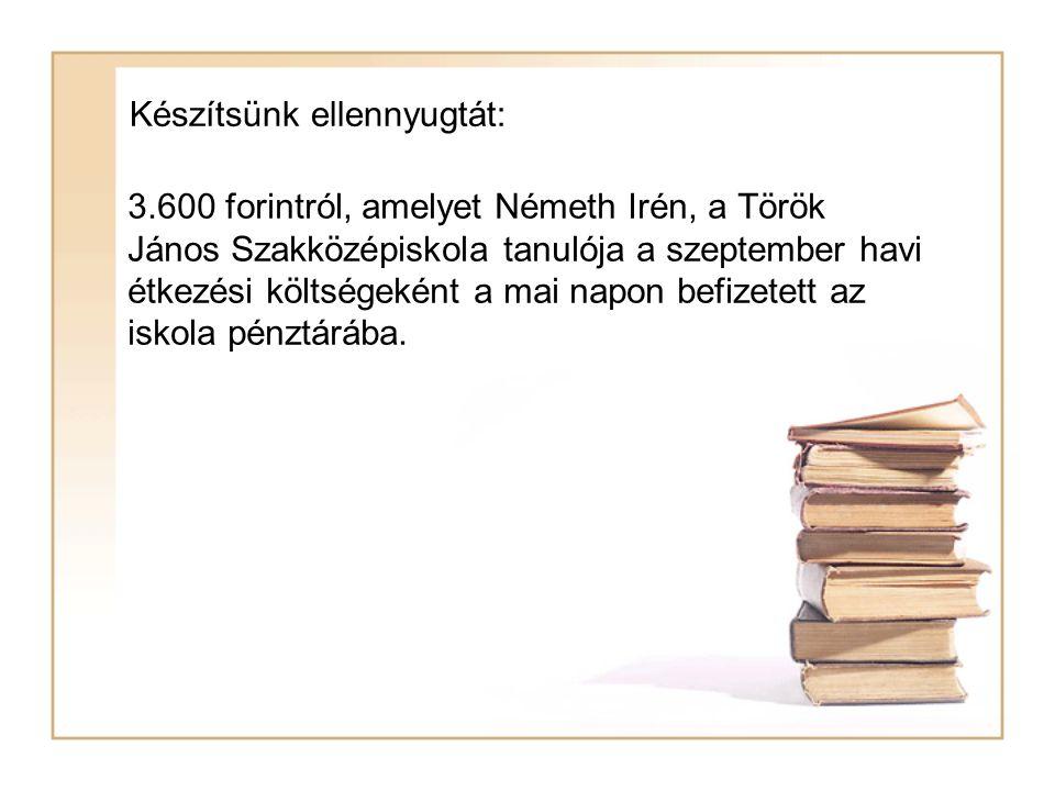 Készítsünk ellennyugtát: 3.600 forintról, amelyet Németh Irén, a Török János Szakközépiskola tanulója a szeptember havi étkezési költségeként a mai napon befizetett az iskola pénztárába.
