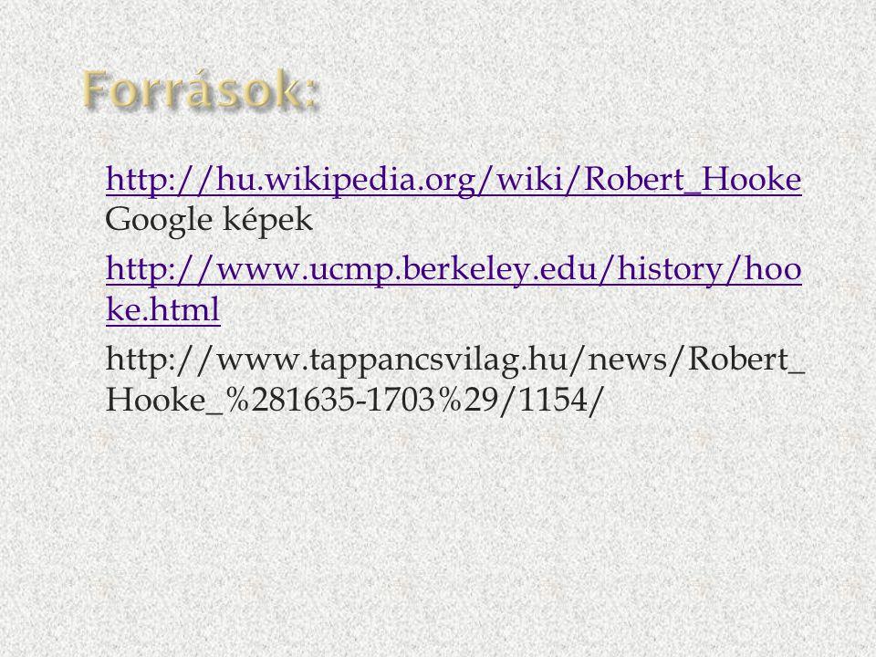 http://hu.wikipedia.org/wiki/Robert_Hooke Google képek http://hu.wikipedia.org/wiki/Robert_Hooke  http://www.ucmp.berkeley.edu/history/hoo ke.html ht