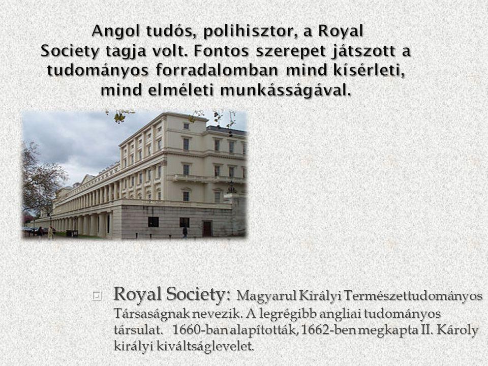  Royal Society: Magyarul Királyi Természettudományos Társaságnak nevezik.