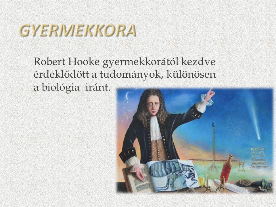  Robert Hooke gyermekkorától kezdve érdeklődött a tudományok, különösen a biológia iránt.