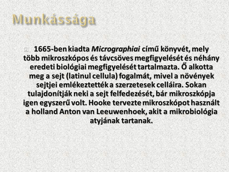  1665-ben kiadta Micrographiai című könyvét, mely több mikroszkópos és távcsöves megfigyelését és néhány eredeti biológiai megfigyelését tartalmazta.