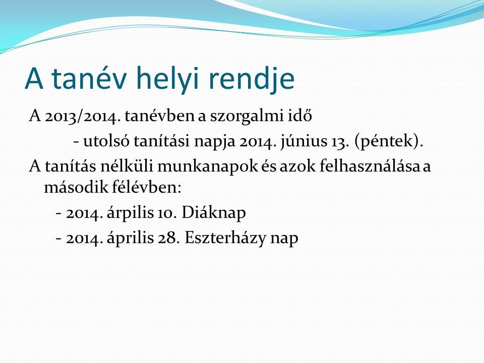 A tanév helyi rendje A 2013/2014. tanévben a szorgalmi idő - utolsó tanítási napja 2014.