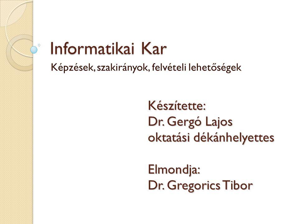 Informatikai Kar Képzések, szakirányok, felvételi lehetőségek Készítette: Dr.