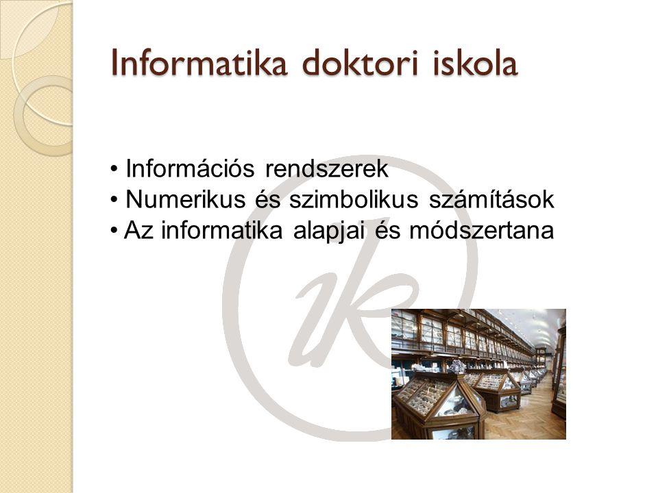 Informatika doktori iskola Információs rendszerek Numerikus és szimbolikus számítások Az informatika alapjai és módszertana