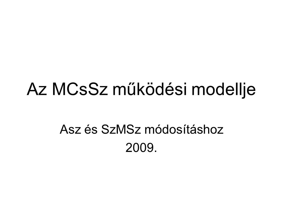 Az MCsSz működési modellje Asz és SzMSz módosításhoz 2009.