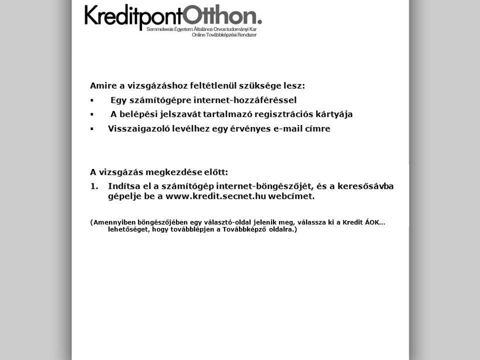 Amire a vizsgázáshoz feltétlenül szüksége lesz:  Egy számítógépre internet-hozzáféréssel  A belépési jelszavát tartalmazó regisztrációs kártyája  V