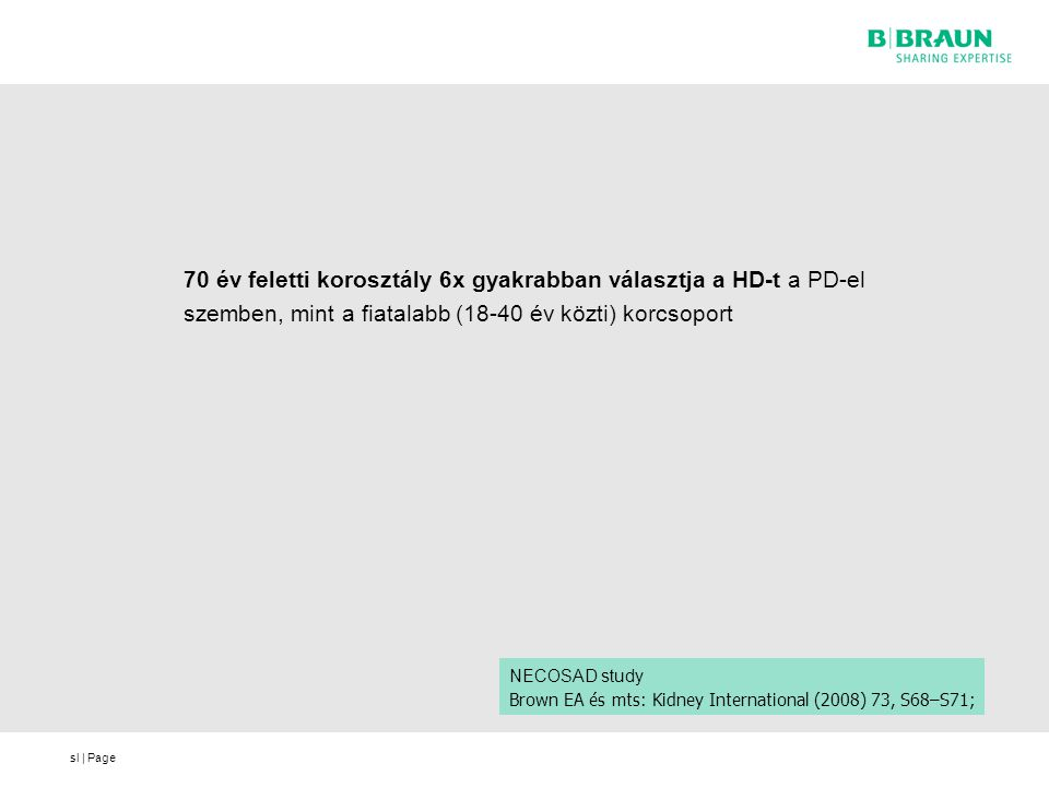 sl | Page 70 év feletti korosztály 6x gyakrabban választja a HD-t a PD-el szemben, mint a fiatalabb (18-40 év közti) korcsoport NECOSAD study Brown EA és mts: Kidney International (2008) 73, S68–S71;