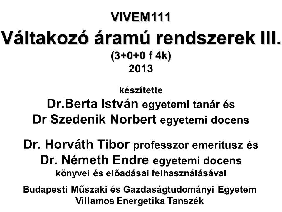 VIVEM111 Váltakozó áramú rendszerek III. (3+0+0 f 4k) VIVEM111 Váltakozó áramú rendszerek III. (3+0+0 f 4k) 2013 készítette Dr.Berta István egyetemi t