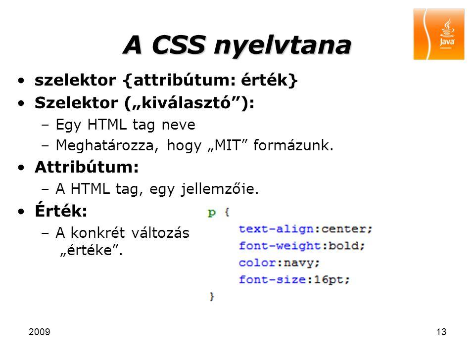 """200913 A CSS nyelvtana szelektor {attribútum: érték} Szelektor (""""kiválasztó""""): –Egy HTML tag neve –Meghatározza, hogy """"MIT"""" formázunk. Attribútum: –A"""