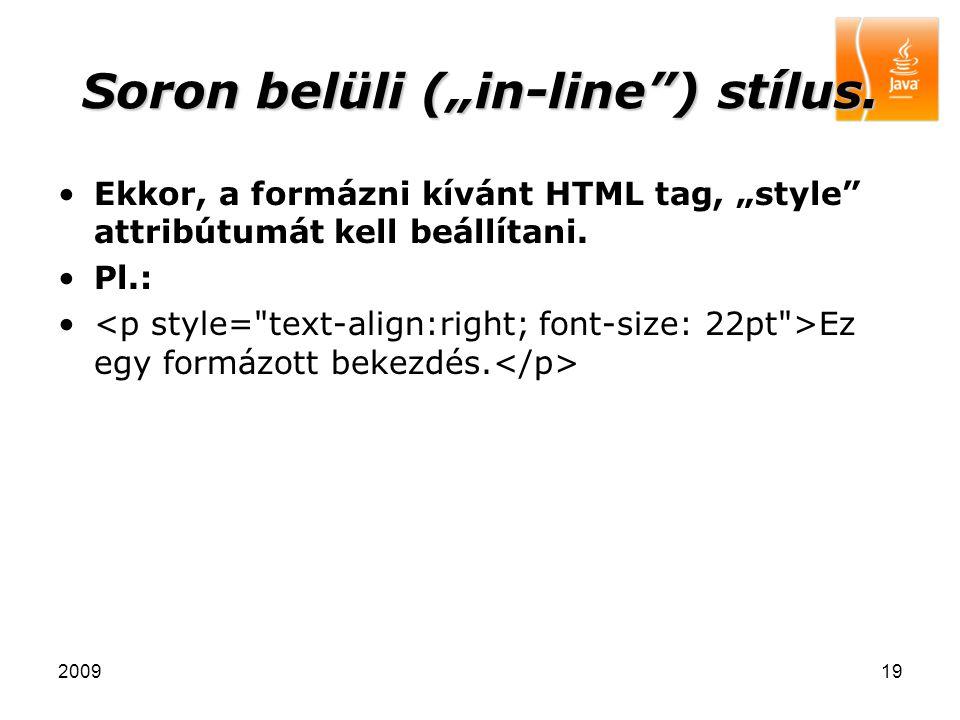 """200919 Soron belüli (""""in-line"""") stílus. Ekkor, a formázni kívánt HTML tag, """"style"""" attribútumát kell beállítani. Pl.: Ez egy formázott bekezdés."""