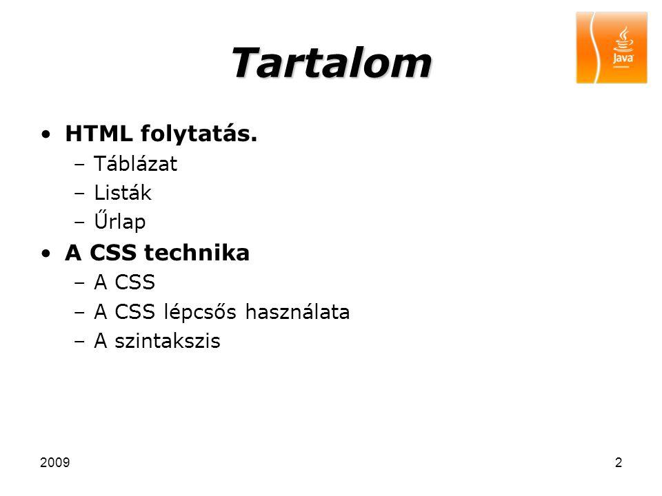 20092 Tartalom HTML folytatás. –Táblázat –Listák –Űrlap A CSS technika –A CSS –A CSS lépcsős használata –A szintakszis