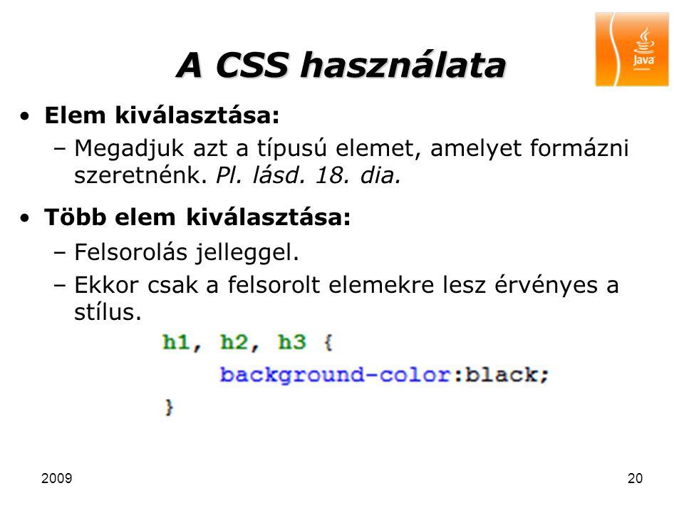 200920 A CSS használata Elem kiválasztása: –Megadjuk azt a típusú elemet, amelyet formázni szeretnénk. Pl. lásd. 18. dia. Több elem kiválasztása: –Fel