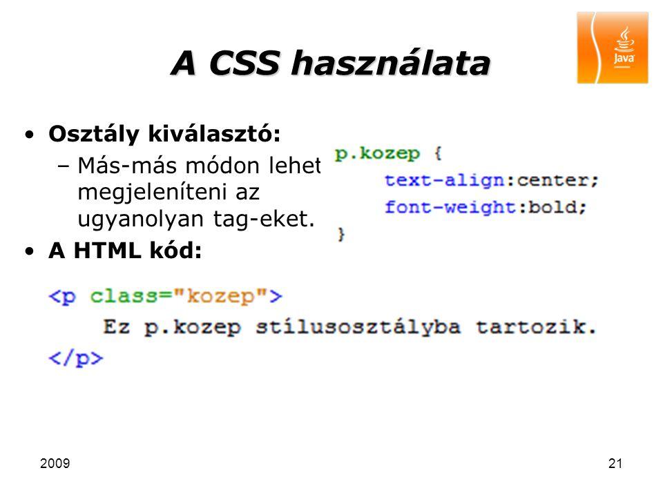 200921 A CSS használata Osztály kiválasztó: –Más-más módon lehet megjeleníteni az ugyanolyan tag-eket. A HTML kód: