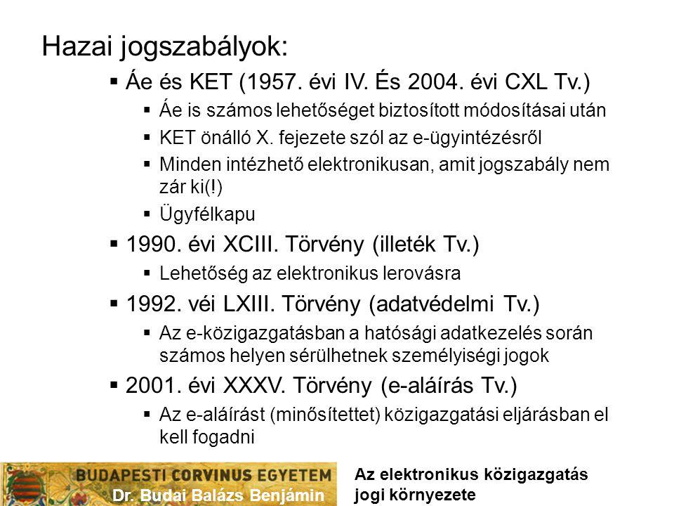 Hazai jogszabályok:  Áe és KET (1957. évi IV. És 2004. évi CXL Tv.)  Áe is számos lehetőséget biztosított módosításai után  KET önálló X. fejezete