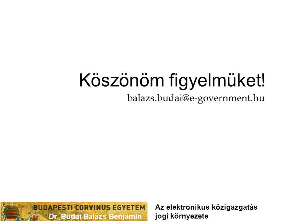 Dr. Budai Balázs Benjámin Köszönöm figyelmüket! balazs.budai@e-government.hu Az elektronikus közigazgatás jogi környezete