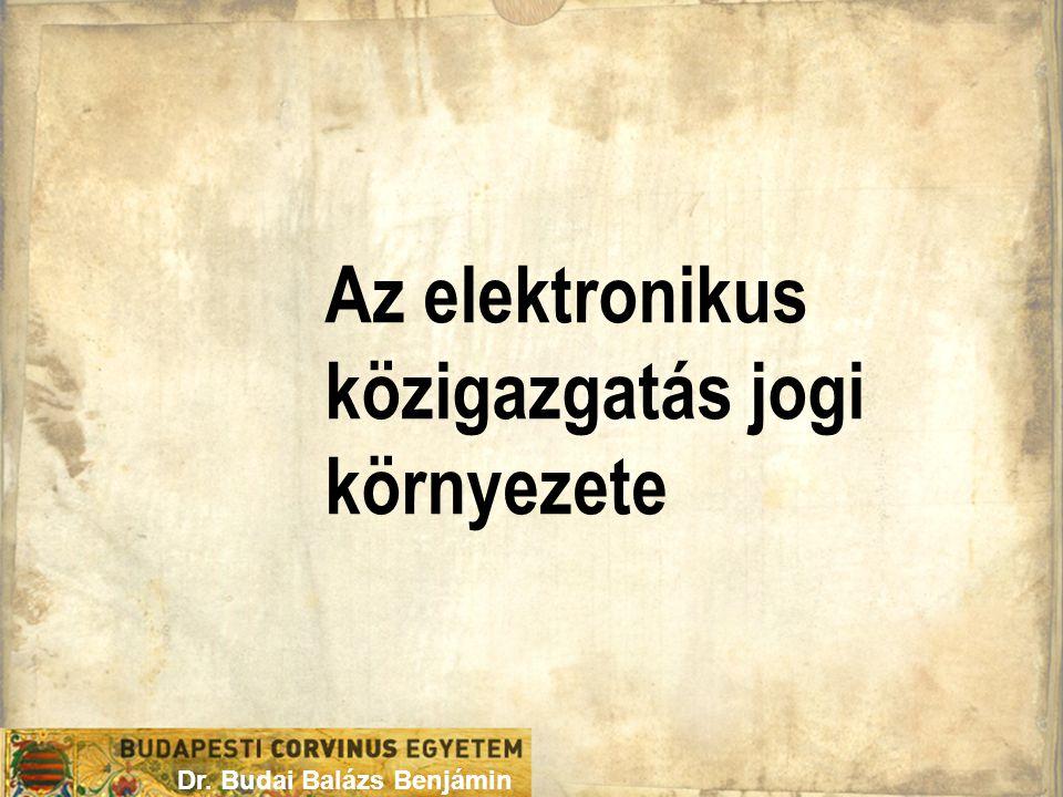 Az elektronikus közigazgatás jogi környezete Dr. Budai Balázs Benjámin