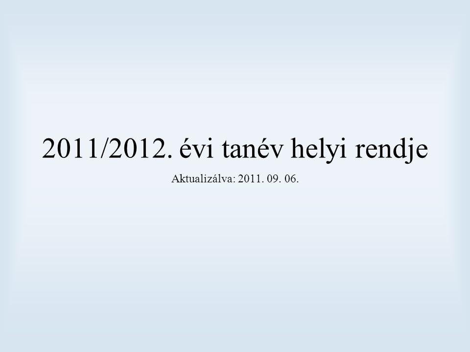 2011/2012. évi tanév helyi rendje Aktualizálva: 2011. 09. 06.