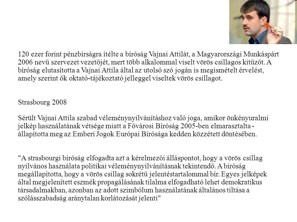 120 ezer forint pénzbírságra ítélte a bíróság Vajnai Attilát, a Magyarországi Munkáspárt 2006 nevű szervezet vezetőjét, mert több alkalommal viselt vö