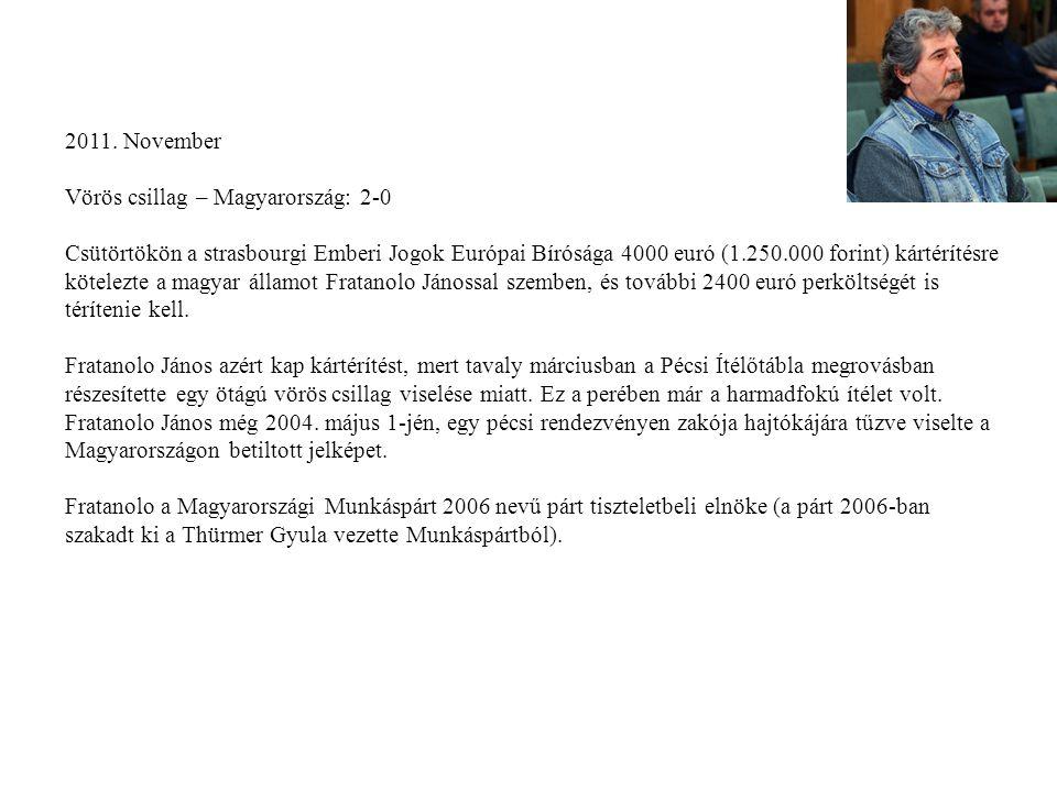 2011. November Vörös csillag – Magyarország: 2-0 Csütörtökön a strasbourgi Emberi Jogok Európai Bírósága 4000 euró (1.250.000 forint) kártérítésre köt