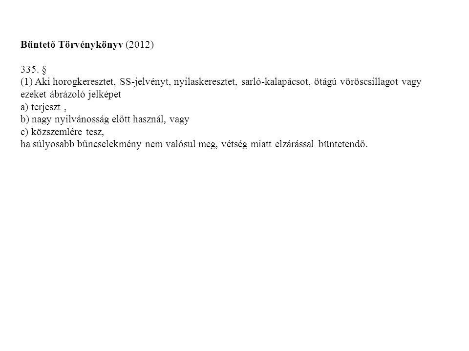 Büntető Törvénykönyv (2012) 335. § (1) Aki horogkeresztet, SS-jelvényt, nyilaskeresztet, sarló-kalapácsot, ötágú vöröscsillagot vagy ezeket ábrázoló j