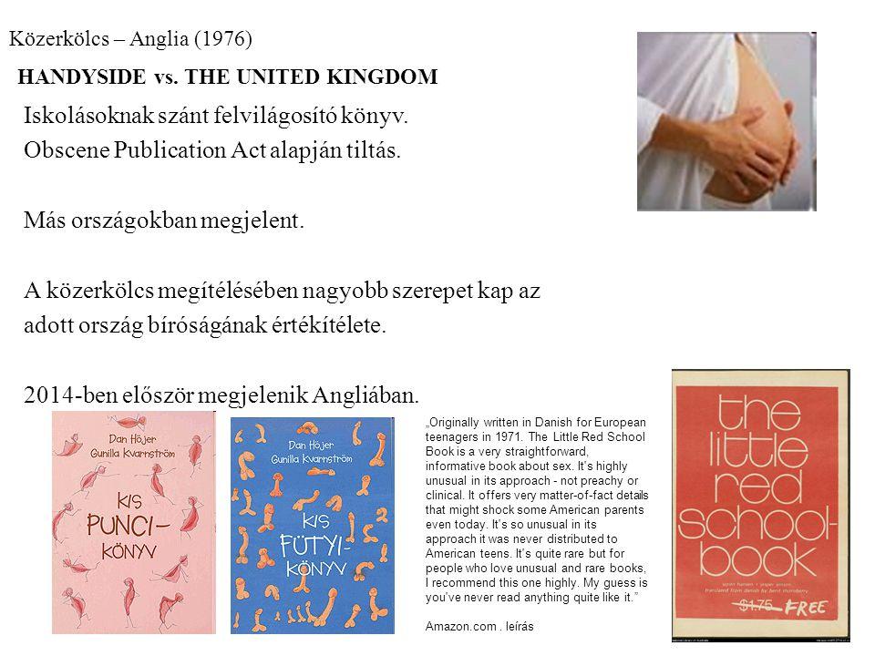 Közerkölcs – Anglia (1976) HANDYSIDE vs. THE UNITED KINGDOM Iskolásoknak szánt felvilágosító könyv. Obscene Publication Act alapján tiltás. Más ország