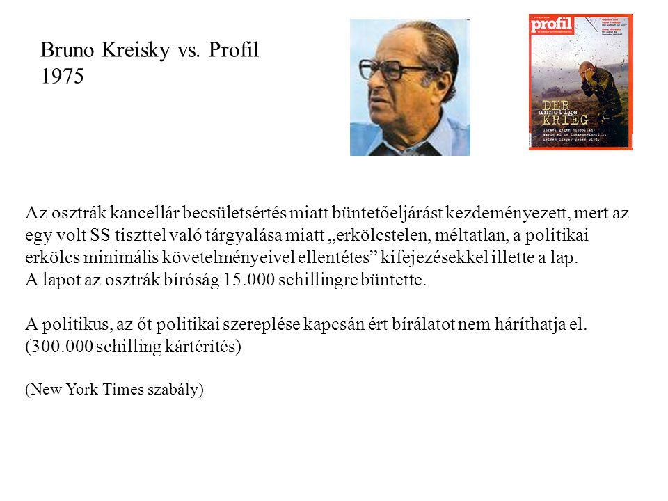 Bruno Kreisky vs. Profil 1975 Az osztrák kancellár becsületsértés miatt büntetőeljárást kezdeményezett, mert az egy volt SS tiszttel való tárgyalása m