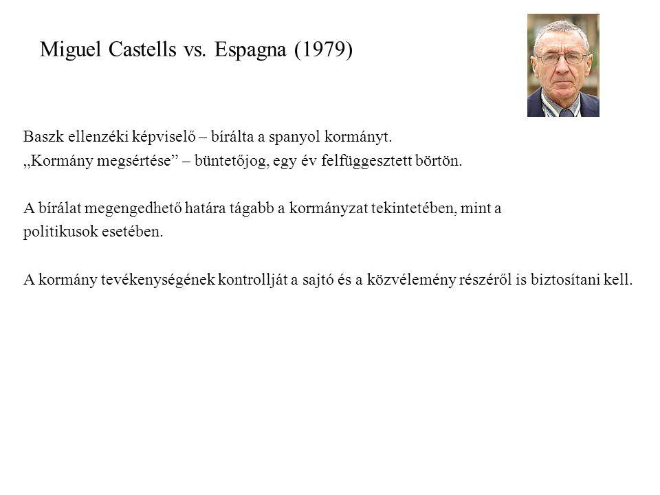 """Miguel Castells vs. Espagna (1979) Baszk ellenzéki képviselő – bírálta a spanyol kormányt. """"Kormány megsértése"""" – büntetőjog, egy év felfüggesztett bö"""