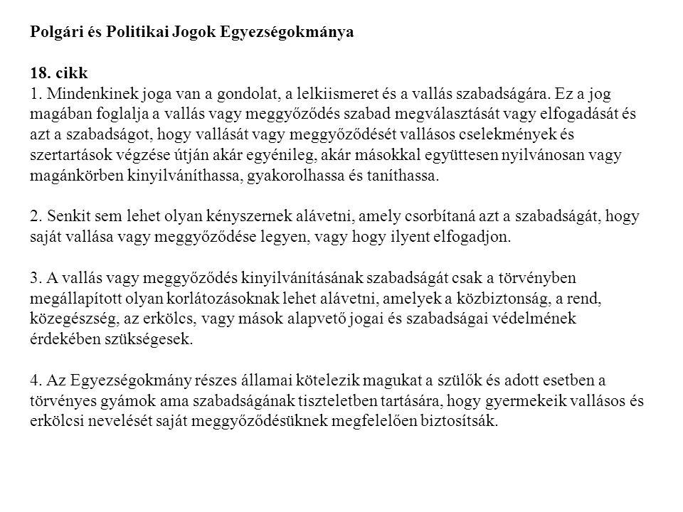 Polgári és Politikai Jogok Egyezségokmánya 18. cikk 1. Mindenkinek joga van a gondolat, a lelkiismeret és a vallás szabadságára. Ez a jog magában fogl