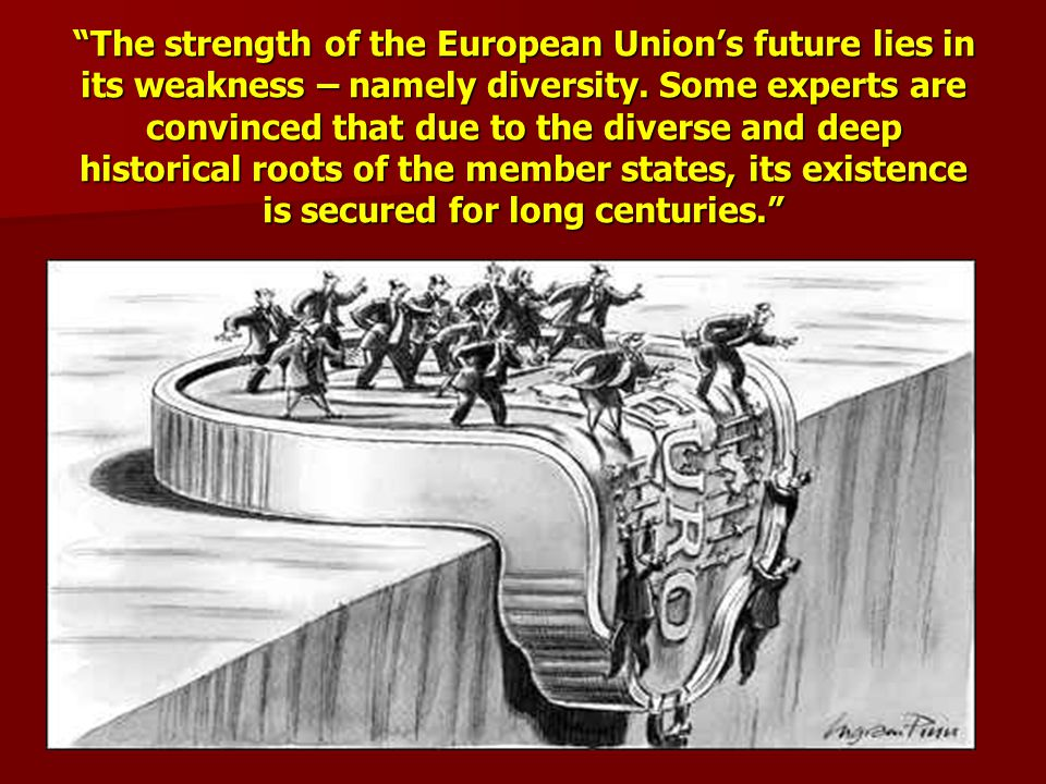 """""""The strength of the European Union's future lies in its weakness – namely diversity. Some experts are convinced that due to the diverse and deep hist"""