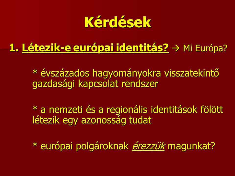 Kérdések 1. Létezik-e európai identitás.  Mi Európa.