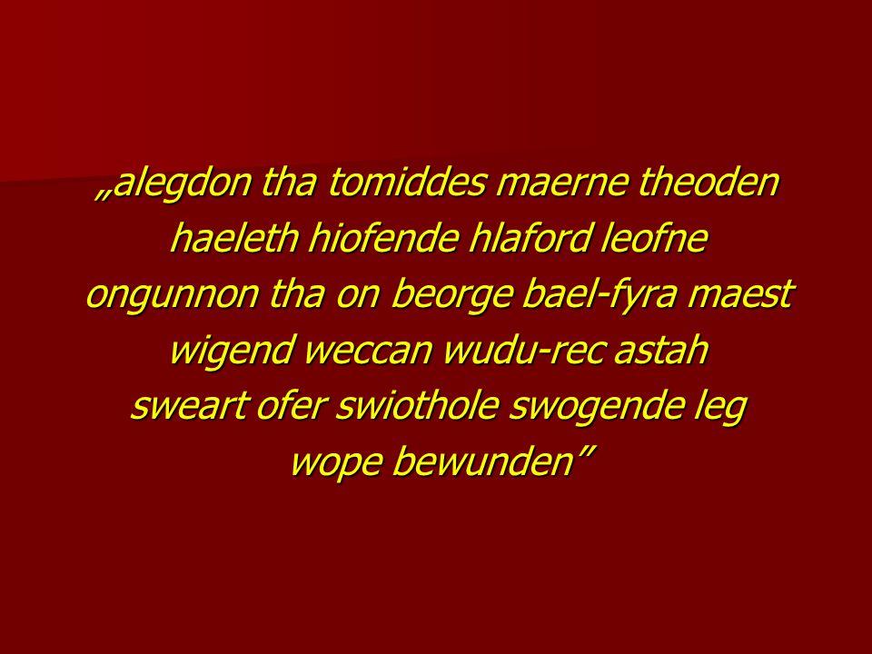"""alegdon tha tomiddes maerne theoden haeleth hiofende hlaford leofne ongunnon tha on beorge bael-fyra maest wigend weccan wudu-rec astah sweart ofer swiothole swogende leg wope bewunden"