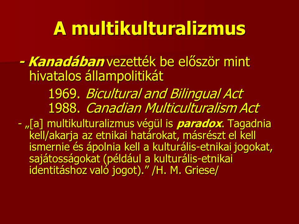 A multikulturalizmus - Kanadában vezették be először mint hivatalos állampolitikát 1969.