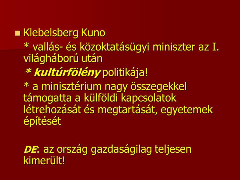 Klebelsberg Kuno Klebelsberg Kuno * vallás- és közoktatásügyi miniszter az I.