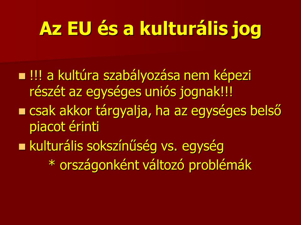 Az EU és a kulturális jog !!. a kultúra szabályozása nem képezi részét az egységes uniós jognak!!.