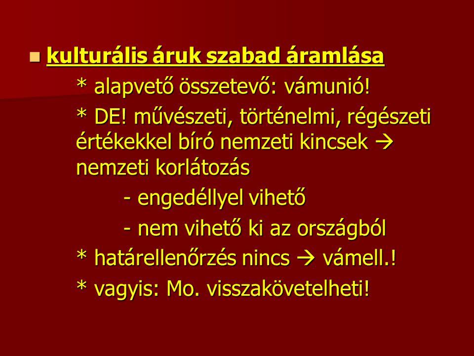kulturális áruk szabad áramlása kulturális áruk szabad áramlása * alapvető összetevő: vámunió.
