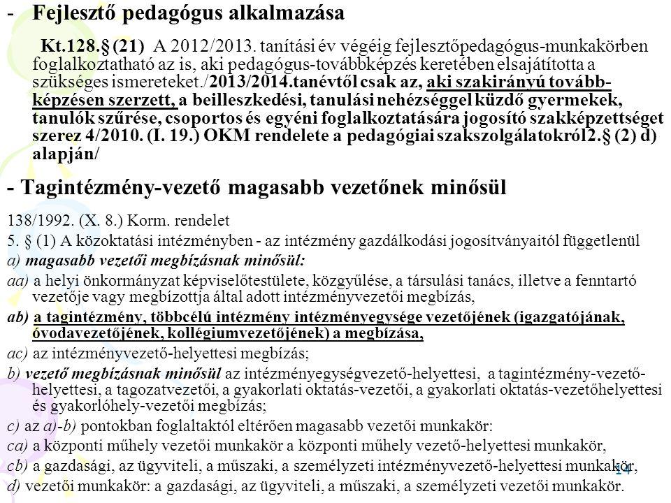 14 -Fejlesztő pedagógus alkalmazása Kt.128.§ (21) A 2012/2013. tanítási év végéig fejlesztőpedagógus-munkakörben foglalkoztatható az is, aki pedagógus