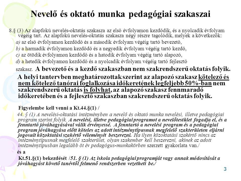 3 Nevelő és oktató munka pedagógiai szakaszai 8.§ (3) Az alapfokú nevelés-oktatás szakasza az első évfolyamon kezdődik, és a nyolcadik évfolyam végéig