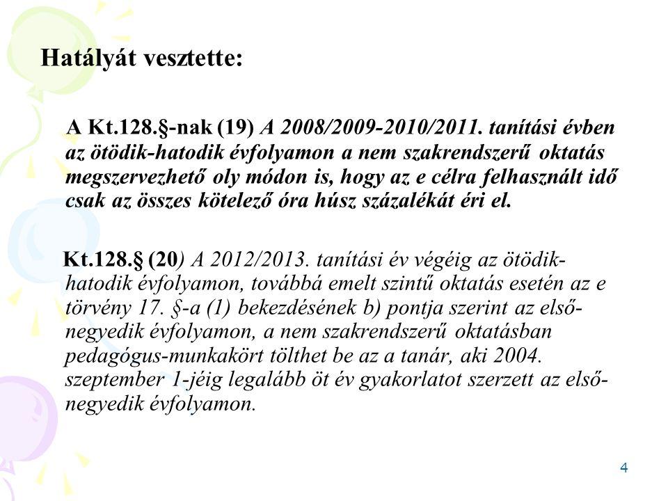 4 Hatályát vesztette: A Kt.128.§-nak (19) A 2008/2009-2010/2011. tanítási évben az ötödik-hatodik évfolyamon a nem szakrendszerű oktatás megszervezhet