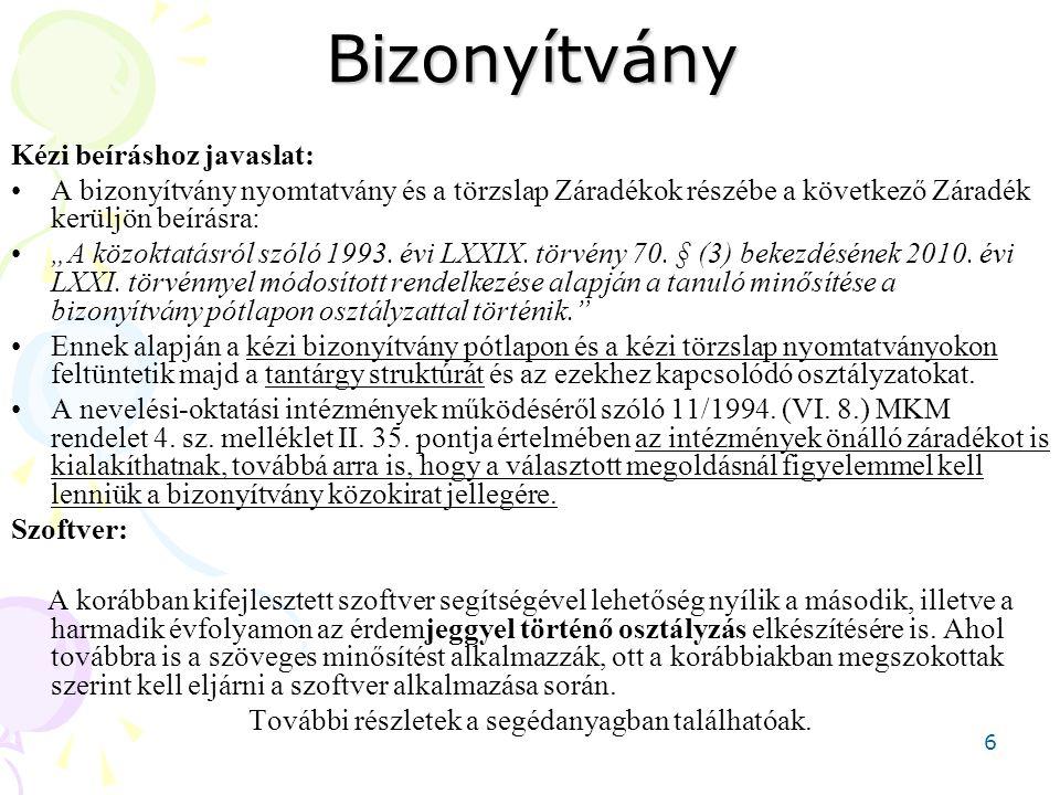 """6Bizonyítvány Kézi beíráshoz javaslat: A bizonyítvány nyomtatvány és a törzslap Záradékok részébe a következő Záradék kerüljön beírásra: """"A közoktatás"""