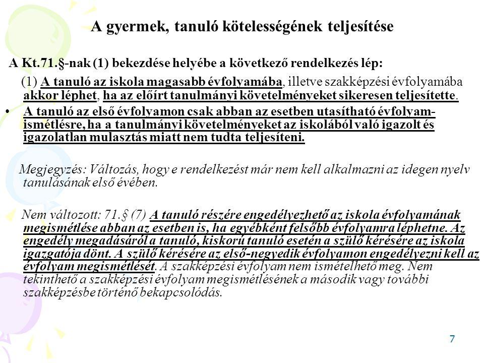 7 A gyermek, tanuló kötelességének teljesítése A Kt.71.§-nak (1) bekezdése helyébe a következő rendelkezés lép: (1) A tanuló az iskola magasabb évfoly